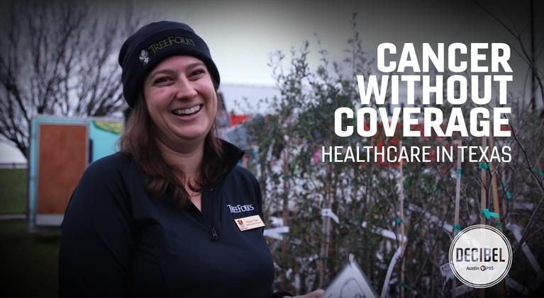 Decibel: Cancer Without Coverage: Healthcare In Texas
