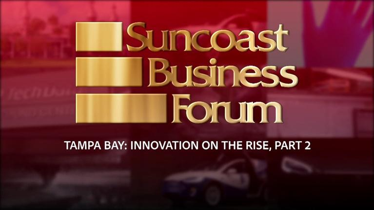Suncoast Business Forum: August 2018: Tampa Bay - Innovation on the Rise