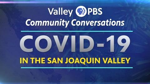 ValleyPBS Specials -- COVID-19 in the San Joaquin Valley Part 8