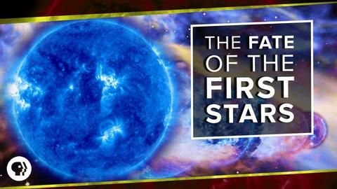 PBS Space Time -- The Fate of the First Stars