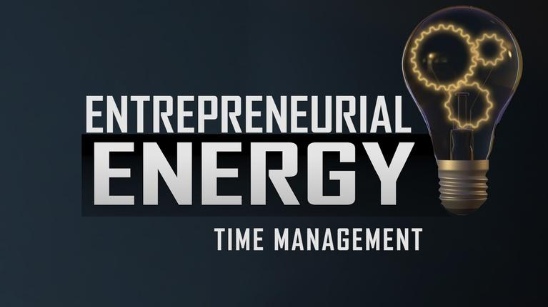Entrepreneurial Energy-Educator Resources: Entrepreneurial Energy - TIME MANAGEMENT