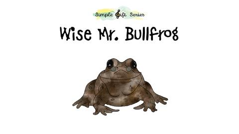 """Simple Gift Series -- Marty in the Art Room; Amphibians; """"Wise Mr. Bullfrog"""""""