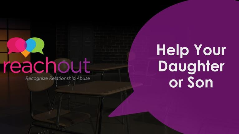 Reach Out: Recognize Relationship Abuse: Help Your Daughter or Son