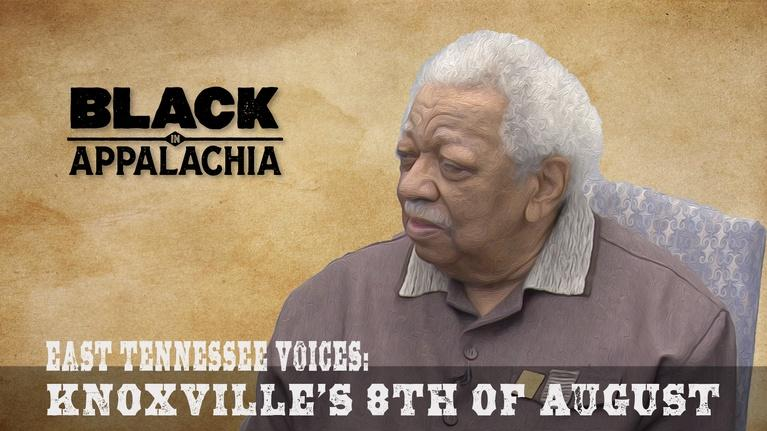 Black in Appalachia: East Tennessee Voices | Knoxville's 8th of August