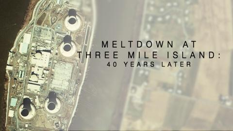 WVIA Special Presentations -- Meltdown at Three Mile Island: 40 Years Later - Preview