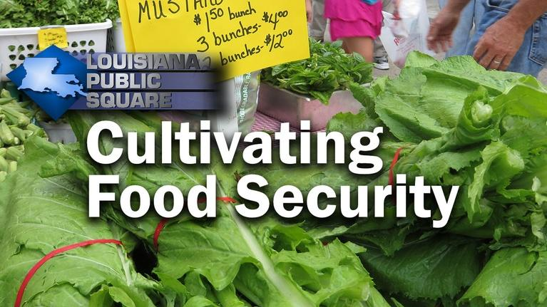 Louisiana Public Square: Cultivating Food Security | November 2019 | LA Public Square