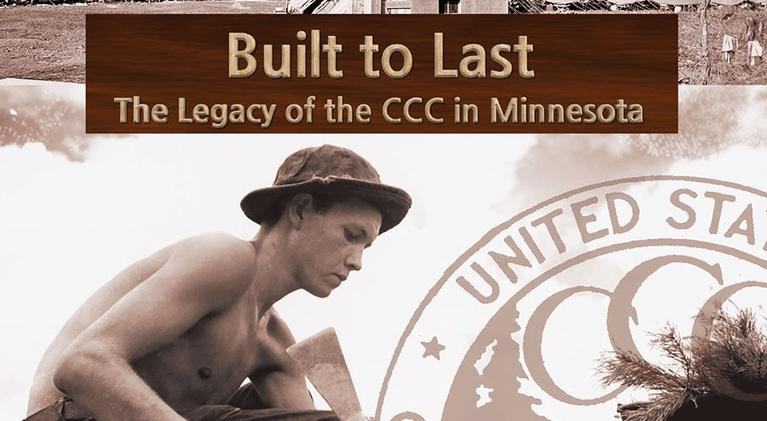 Built To Last: The Legacy of the Civilian Conservation Corps in Minnesota: Built To Last: The Legacy of the CCC in Minnesota