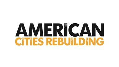 American Cities Rebuilding 2021 - A Virtual Conversation