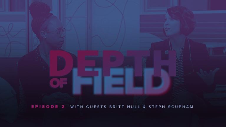Depth of Field: Britt Knull & Steph Scupham