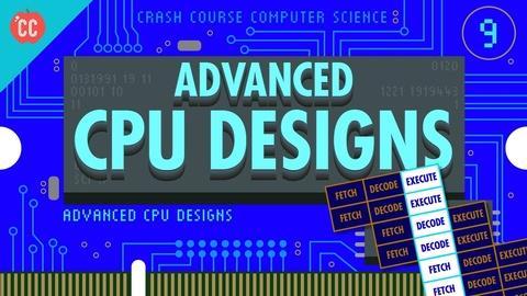 Crash Course Computer Science -- Advanced CPU Designs: Crash Course Computer Science #9