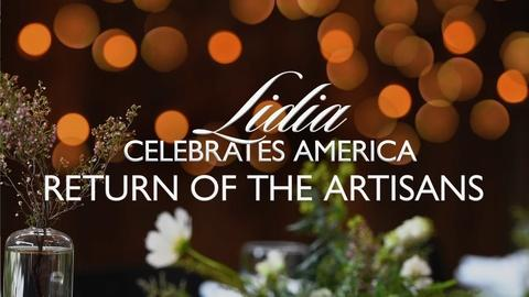 Lidia Celebrates America -- Lidia Celebrates America: The Return of the Artisans