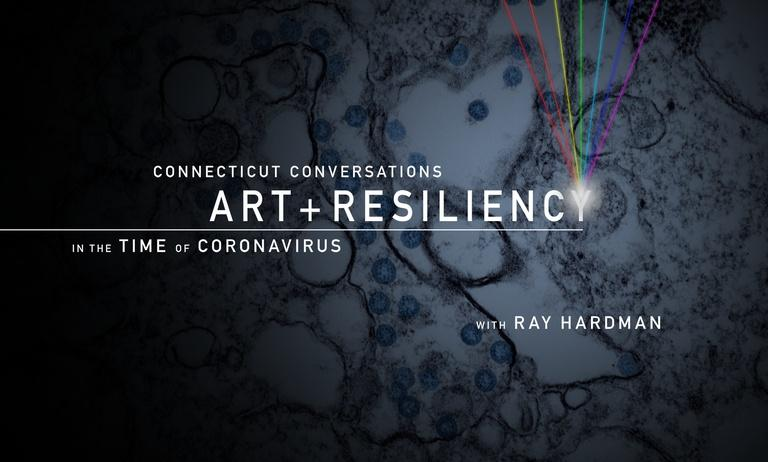 CT Conversations Art & Resiliency in the Time of Coronavirus