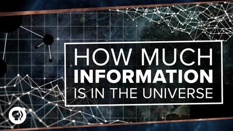 PBS Space Time -- How Much Information is in the Universe?