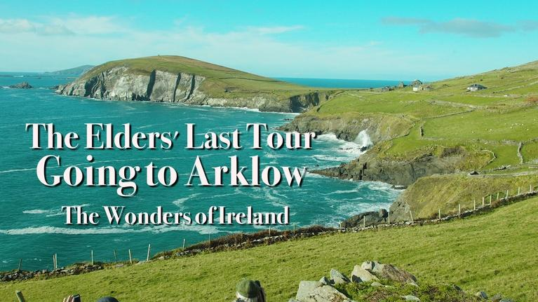 The Elders' Last Tour: Going To Arklow: The Wonders of Ireland