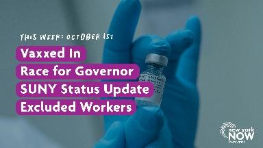 Vaxxed In, Race for Governor, SUNY Update, Excluded Workers
