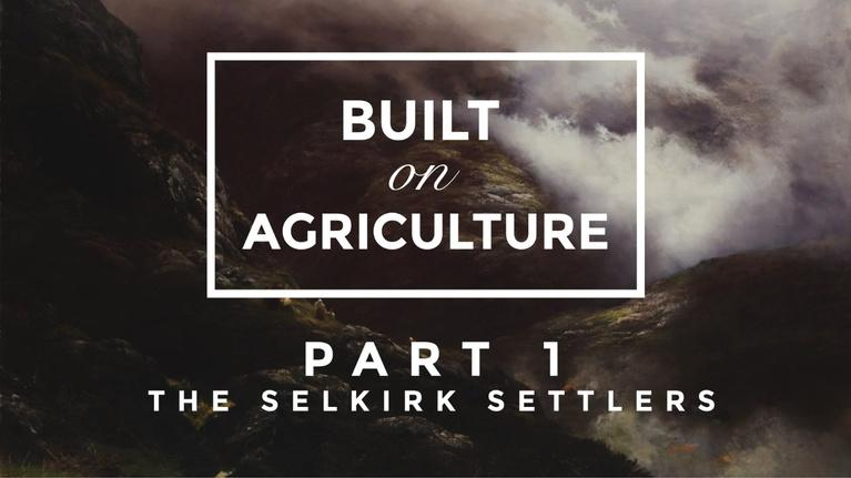Built On Agriculture: Part 1: The Selkirk Settlers
