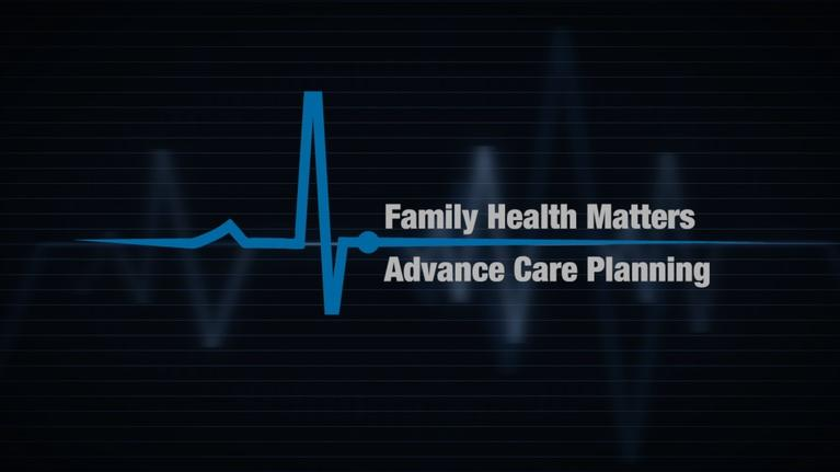 Family Health Matters: Advance Care Planning