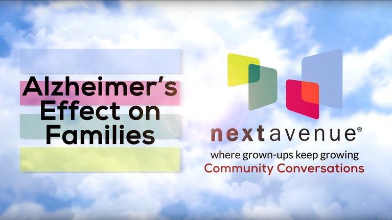 Next Avenue Community Conversations: Alzheimer's Effect On Families (5/16/2019)