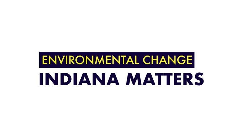 Indiana Matters: Environmental Change: Indiana Matters