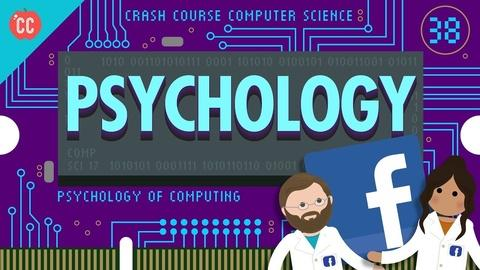 Crash Course Computer Science -- Psychology of Computing: Crash Course Computer Science #38