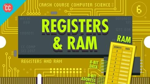 Crash Course Computer Science -- Registers and RAM: Crash Course Computer Science #6