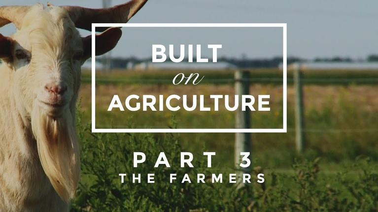 Built On Agriculture: Part 3: The Farmers