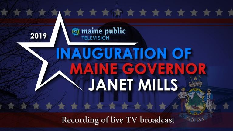 Maine Public News: Governor Janet Mills Inauguration Jan. 2, 2019 (Broadcast)