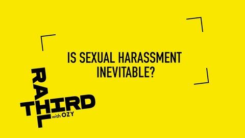 Third Rail with OZY -- We Asked, You Answered: Is Sexual Harassment Inevitable?