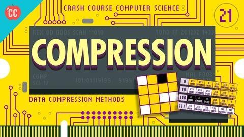 Crash Course Computer Science -- Compression: Crash Course Computer Science #21