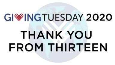 THIRTEEN Thanks Our 2020 Giving Tuesday Donors!