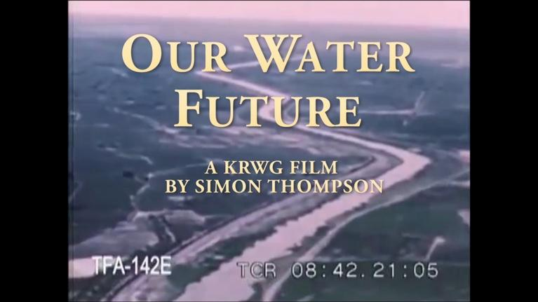 "KRWG Newsmakers: Newsmakers 1020 - ""Our Water Future"" Simon Thompson  Aug. 2,"