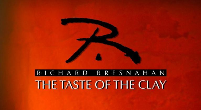 Richard Bresnahan: The Taste of the Clay: Richard Bresnahan: The Taste of the Clay