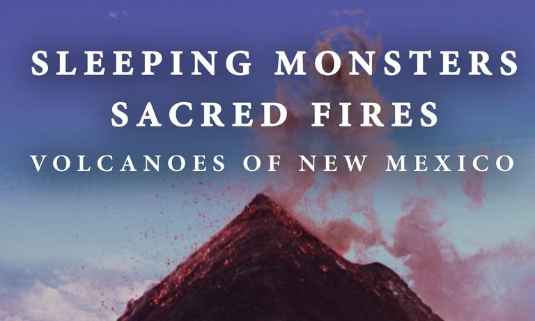 Sleeping Monsters, Sacred Fires: Volcanoes of New Mexico