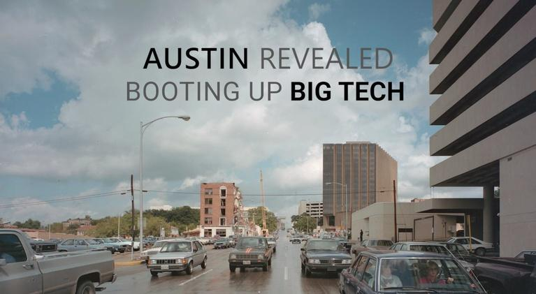 Austin Revealed: Austin Revealed: Booting Up Big Tech
