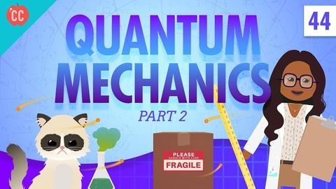 Crash Course Physics -- Quantum Mechanics - Part 2: Crash Course Physics #44