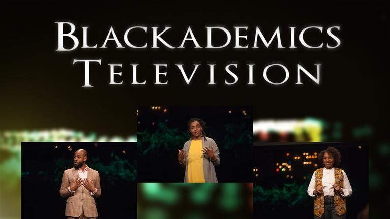 Blackademics TV: Starr / Morris / Hart