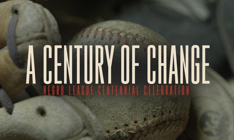 A Century of Change | Negro League Centennial Celebration