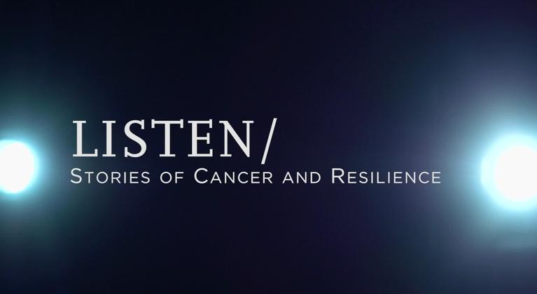 LISTEN/ Stories of Cancer and Resilience: LISTEN/ Stories of Cancer and Resilience