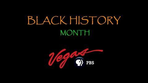 Vegas PBS Documentaries -- Vegas PBS Celebrates Black History Month