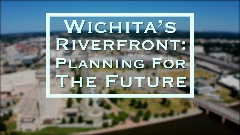 KPTS Specials: Wichita's Riverfront: Planning for the Future