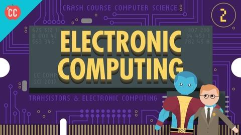 Crash Course Computer Science -- Electronic Computing: Crash Course Computer Science #2