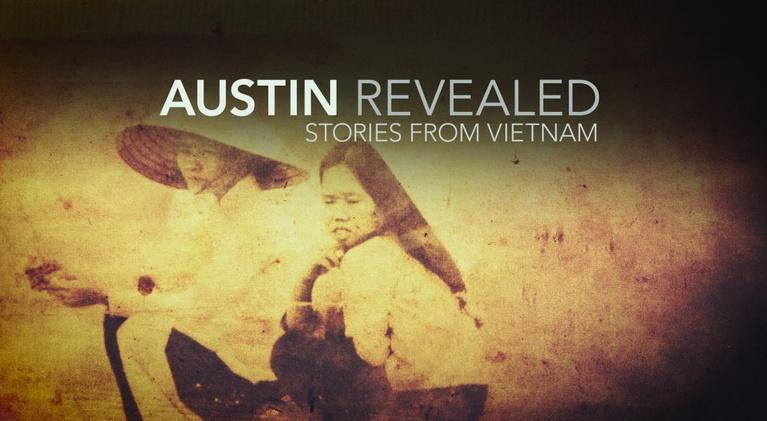 Austin Revealed: Austin Revealed: Stories From Vietnam