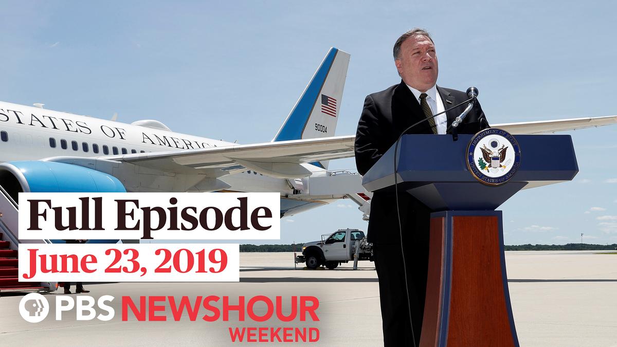 June 23, 2019 - PBS NewsHour Weekend full episode