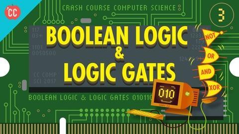 Crash Course Computer Science -- Boolean Logic & Logic Gates: Crash Course Computer Science #