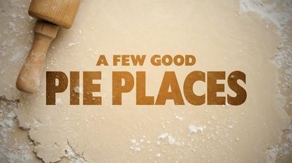 A Few Good Pie Places -- Preview: A Few Good Pie Places