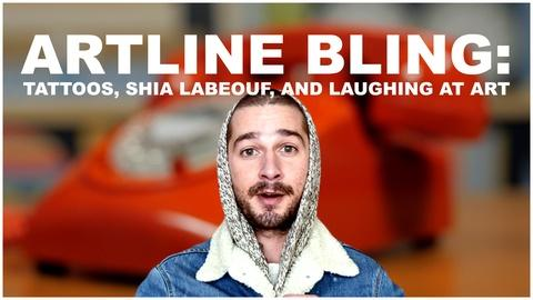 The Art Assignment -- Artline Bling 2: Tattoos, Shia Labeouf, & Laughing at Art