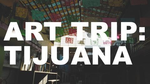 The Art Assignment -- Art Trip: Tijuana