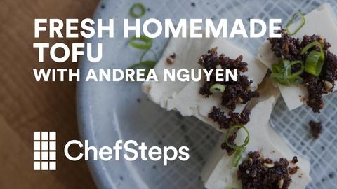 ChefSteps -- Make Your Own Tofu with Andrea Nguyen
