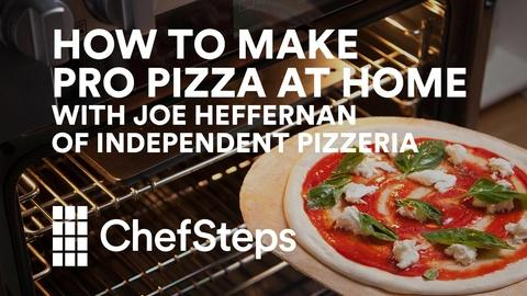 ChefSteps -- S2016 Ep36: Pro Pizza at Home with Joe Heffernan