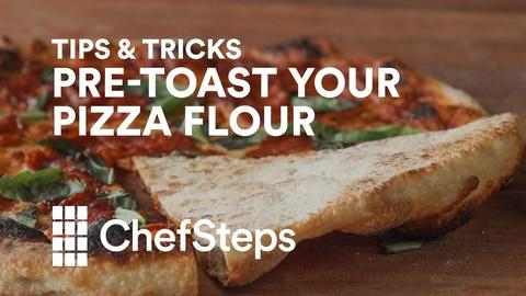 ChefSteps -- Tips & Tricks: Pre-Toast Flour for Pro Pizza
